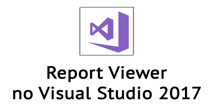 Como utilizar o Report Viewer no Visual Studio 2017? - André